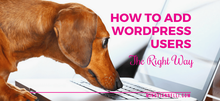 How to add WordPress users the right way.