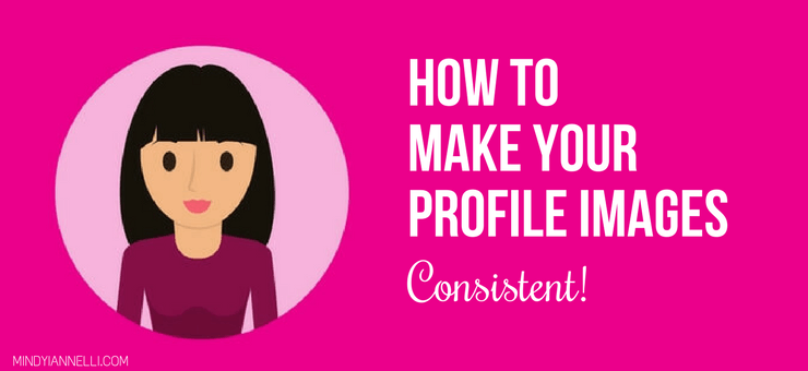 How to Make Your Profile Pictures Consistent